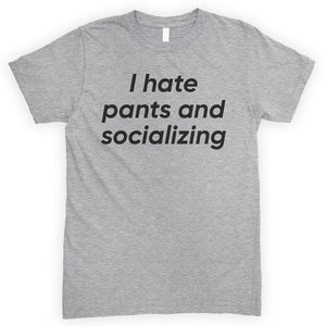 I Hate Pants And Socializing Heather Gray Unisex T-shirt