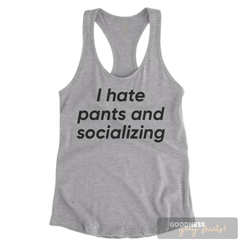 I Hate Pants And Socializing Heather Gray Ladies Tank Top