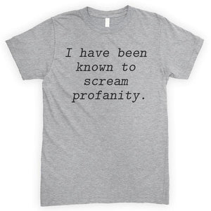 I Have Been Known To Scream Profanity Heather Gray Unisex T-shirt
