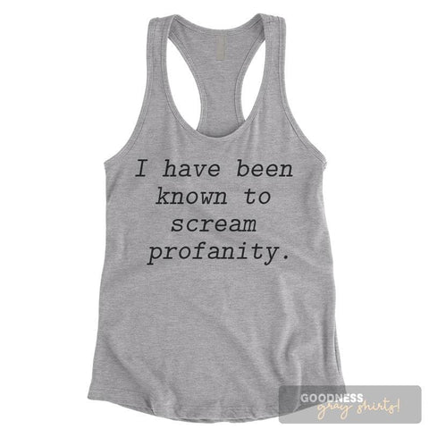 I Have Been Known To Scream Profanity Heather Gray Ladies Tank Top