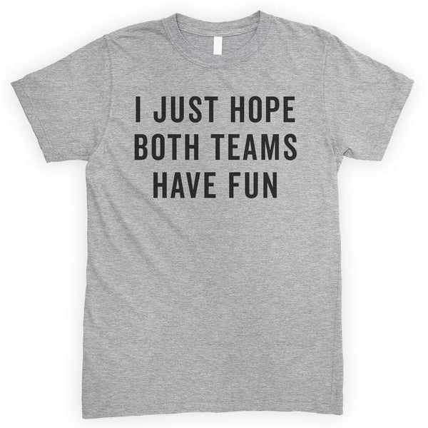 I Just Hope Both Teams Have Fun Heather Gray Unisex T-shirt