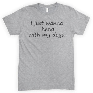 I Just Wanna Hang With My Dogs Heather Gray Unisex T-shirt