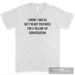 I Know I Said Hi But I'm Not I'm Not Prepared For A Follow-up… Heather Ash Unisex V-Neck T-shirt