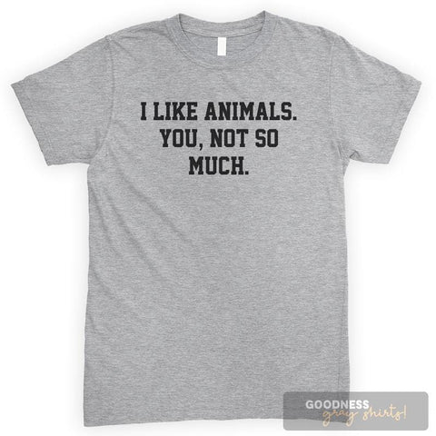 I Like Animals. You, Not So Much. Heather Gray Unisex T-shirt
