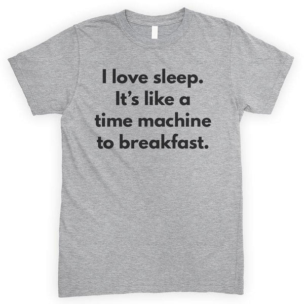 I Love Sleep It's Like A Time Machine To Breakfast Heather Gray Unisex T-shirt