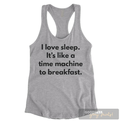 I Love Sleep It's Like A Time Machine To Breakfast Heather Gray Ladies Tank Top