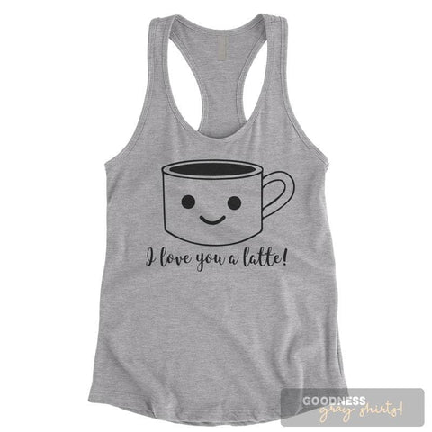 I Love You A Latte Heather Gray Ladies Tank Top