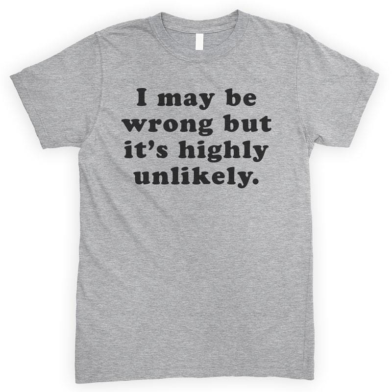 I May Be Wrong But It's Highly Unlikely Heather Gray Unisex T-shirt