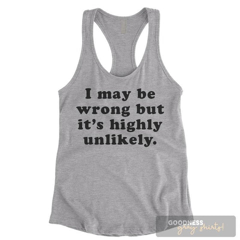 I May Be Wrong But It's Highly Unlikely Heather Gray Ladies Tank Top