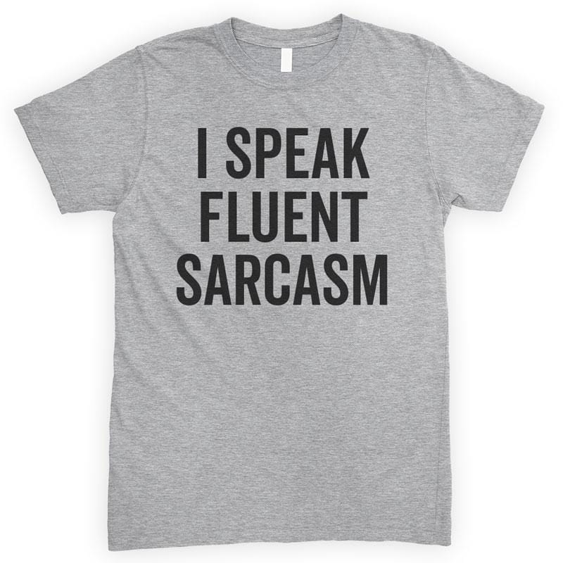 I Speak Fluent Sarcasm Heather Gray Unisex T-shirt