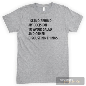 I Stand Behind My Decision To Avoid Salad And Other Disgusting Things Heather Gray Unisex T-shirt