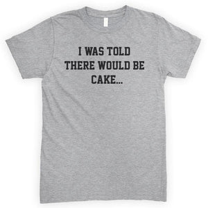 I Was Told There Would Be Cake Heather Gray Unisex T-shirt