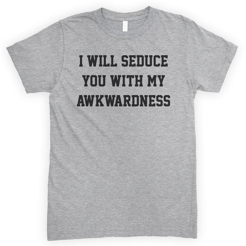 I Will Seduce You With My Awkwardness Heather Gray Unisex T-shirt