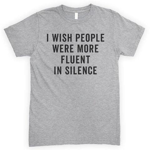 I Wish People Were More Fluent In Silence Heather Gray Unisex T-shirt
