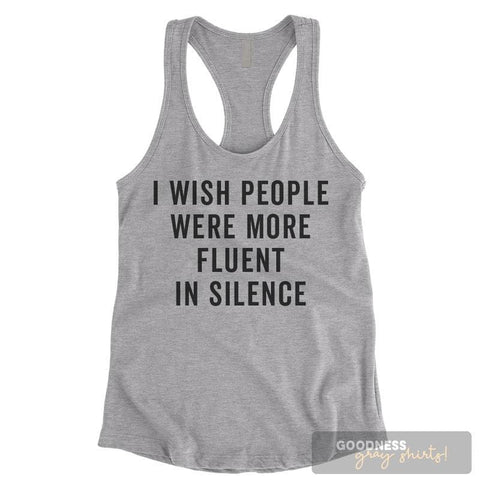 I Wish People Were More Fluent In Silence Heather Gray Ladies Tank Top
