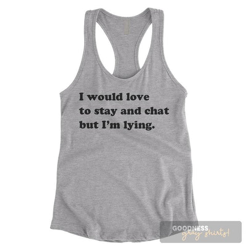 I Would Love To Stay And Chat But I'm Lying Heather Gray Ladies Tank Top
