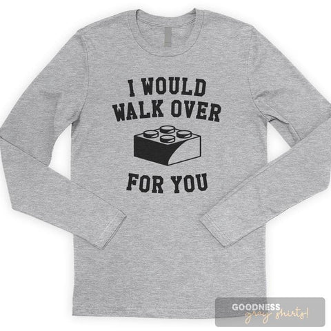 I Would Walk Over Long Sleeve T-shirt