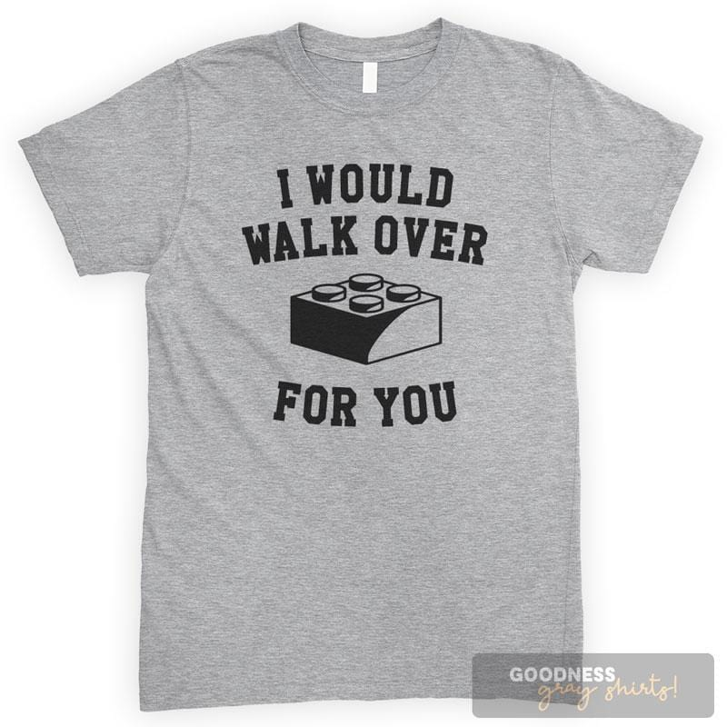 I Would Walk Over Heather Gray Unisex T-shirt