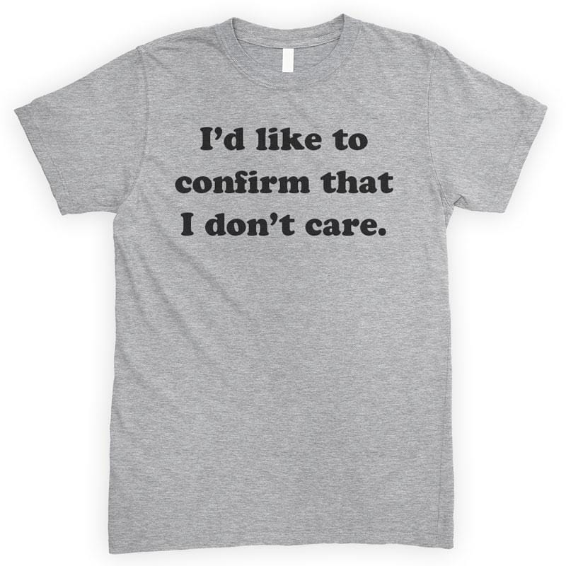 I'd Like To Confirm That I Don't Care Heather Gray Unisex T-shirt