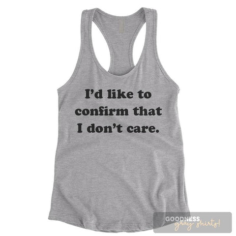 I'd Like To Confirm That I Don't Care Heather Gray Ladies Tank Top