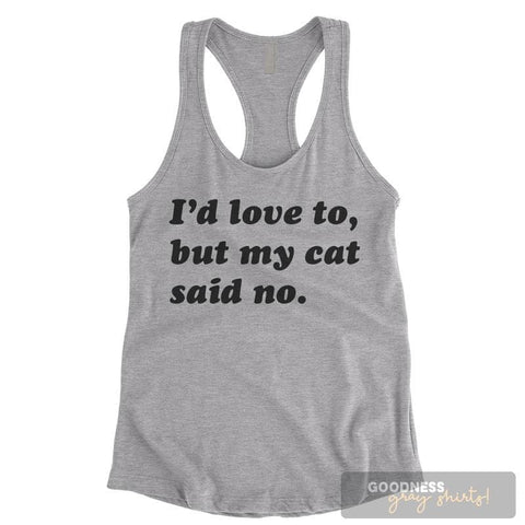 I'd Love To But My Cat Said No Heather Gray Ladies Tank Top