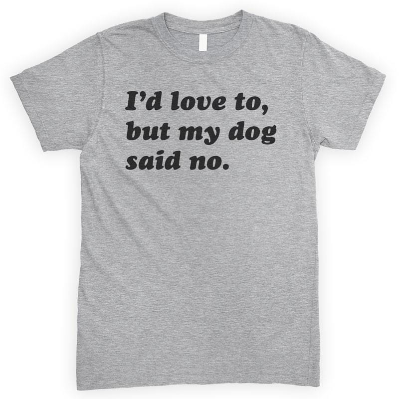 I'd Love To But My Dog Said No Heather Gray Unisex T-shirt