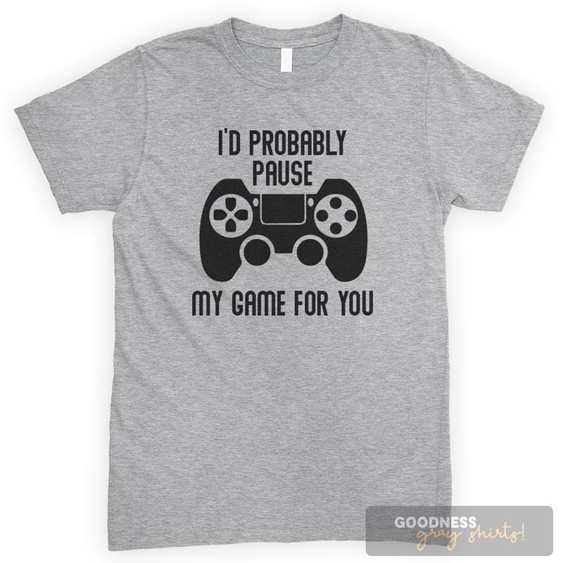 I'd Probably Pause My Game For You Heather Gray Unisex T-shirt