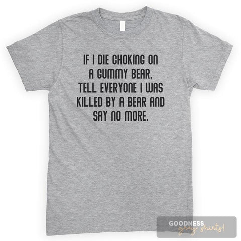 If I Die Choking On A Gummy Bear, Tell Everyone I Was Killed By A Bear… Heather Gray Unisex T-shirt