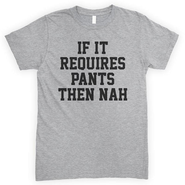 If It Requires Pants Then Nah Heather Gray Unisex T-shirt