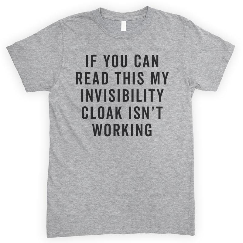 If You Can Read This My Invisibility Cloak Isn't Working Heather Gray Unisex T-shirt