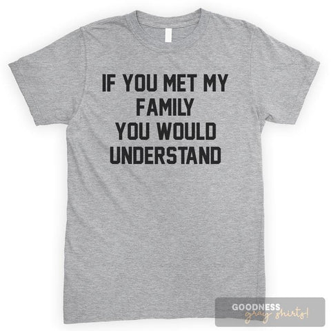 If You Met My Family You Would Understand Heather Gray Unisex T-shirt