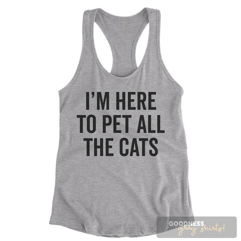 I'm Here To Pet All The Cats Heather Gray Ladies Tank Top