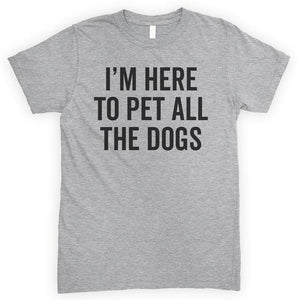 I'm Here To Pet All The Dogs Heather Gray Unisex T-shirt