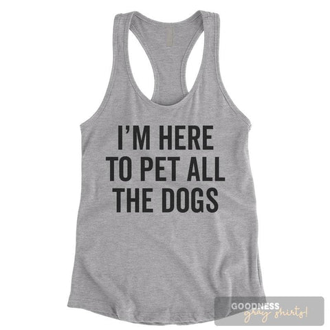 I'm Here To Pet All The Dogs Heather Gray Ladies Tank Top