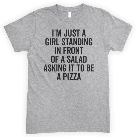 I'm Just A Girl Standing In Front Of A Salad Asking It To Be A Pizza Heather Gray Unisex T-shirt