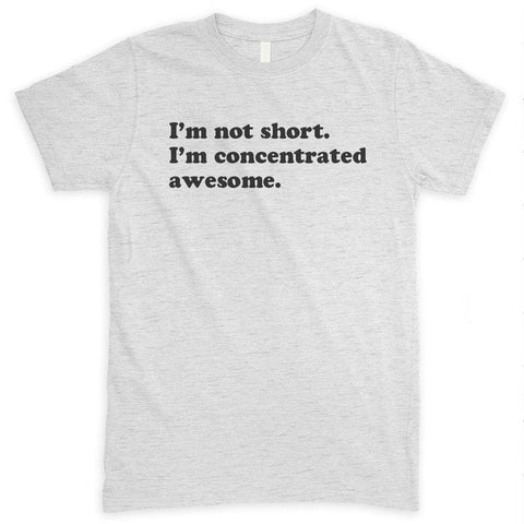 I'm Not Short I'm Concentrated Awesome Heather Ash Unisex T-shirt