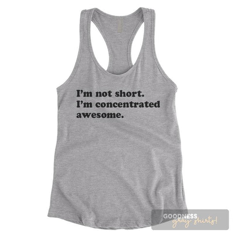 I'm Not Short I'm Concentrated Awesome Heather Gray Ladies Tank Top