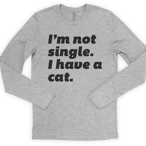 I'm Not Single I Have A Cat Long Sleeve T-shirt