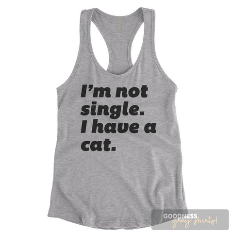 I'm Not Single I Have A Cat Heather Gray Ladies Tank Top