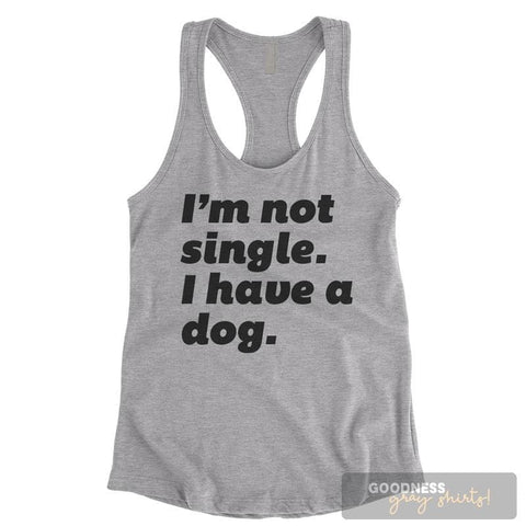 I'm Not Single I Have A Dog Heather Gray Ladies Tank Top