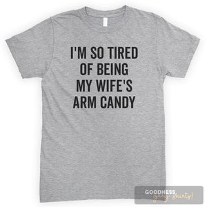 I'm So Tired Of Being My Wife's Arm Candy Heather Gray Unisex T-shirt