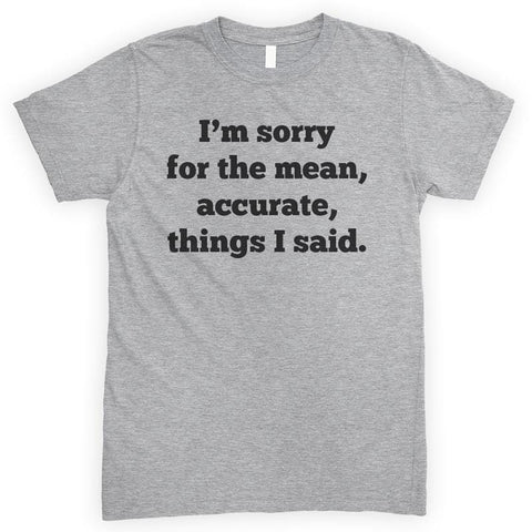 I'm Sorry For The Mean Accurate Things I Said Heather Gray Unisex T-shirt