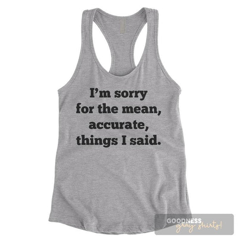 I'm Sorry For The Mean Accurate Things I Said Heather Gray Ladies Tank Top