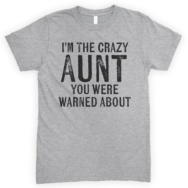 I'm The Crazy Aunt You Were Warned About Heather Gray Unisex T-shirt