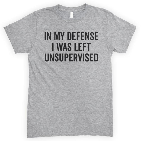 In My Defense I Was Left Unsupervised Heather Gray Unisex T-shirt