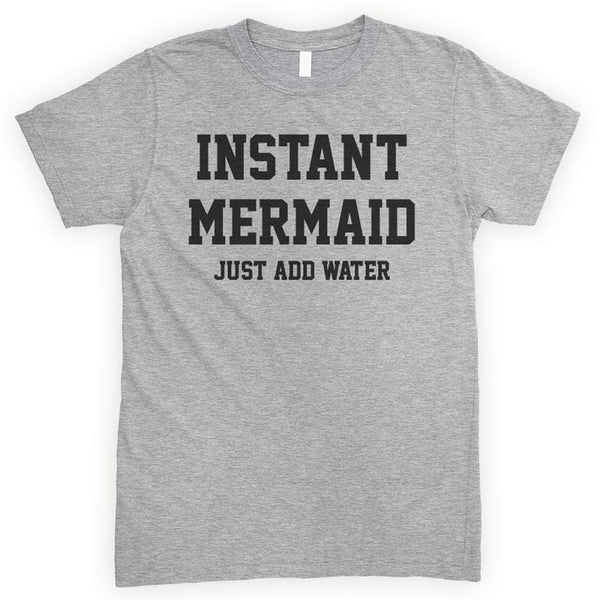 Instant Mermaid Just Add Water Heather Gray Unisex T-shirt