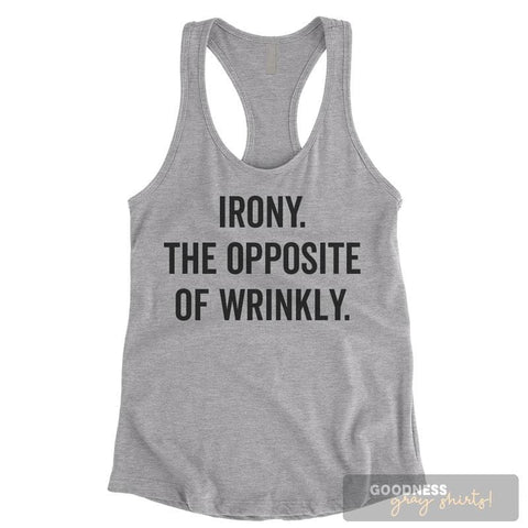 Irony The Opposite Of Wrinkly Heather Gray Ladies Tank Top
