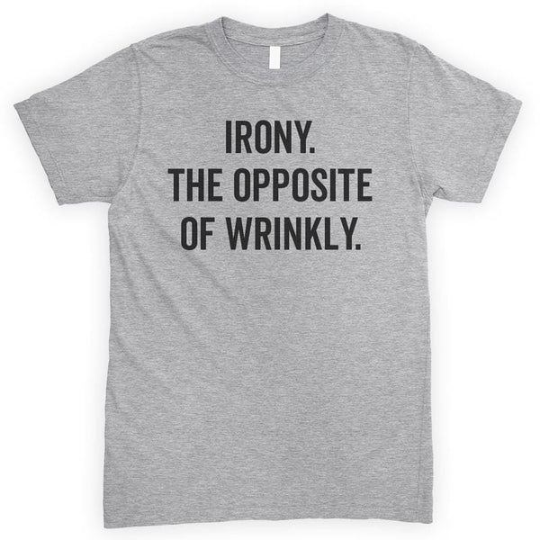 Irony The Opposite Of Wrinkly Heather Gray Unisex T-shirt