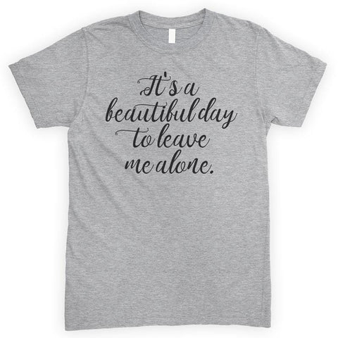 It's A Beautiful Day To Leave Me Alone Heather Gray Unisex T-shirt
