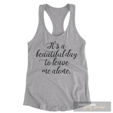 It's A Beautiful Day To Leave Me Alone Heather Gray Ladies Tank Top